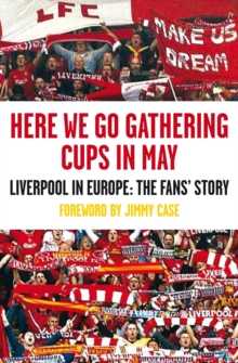 Here We Go Gathering Cups in May : Liverpool in Europe, the Fans' Story, Paperback Book