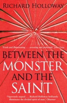 Between the Monster and the Saint : Reflections on the Human Condition, Paperback