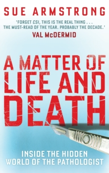 A Matter of Life and Death : Inside the Hidden World of the Pathologist, Paperback