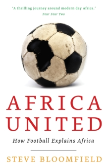 Africa United : How Football Explains Africa, Paperback Book