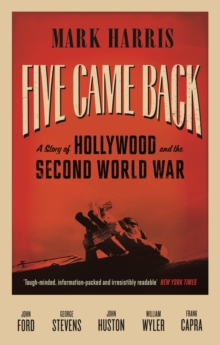 Five Came Back : A Story of Hollywood and the Second World War, Paperback