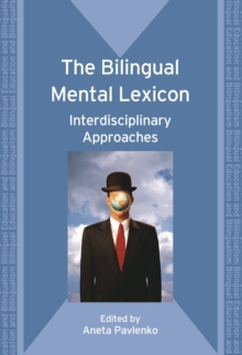 The Bilingual Mental Lexicon : Interdisciplinary Approaches, Paperback Book