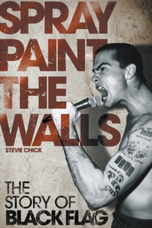 "Spray Paint the Walls : The ""Black Flag"" Story, Paperback"