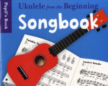 Ukulele from the Beginning : Songbook - Pupil's Book, Paperback
