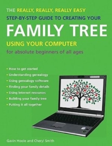 The Really, Really, Really Easy Step-by-step Guide to Creating Your Family Tree Using Your Computer, Paperback