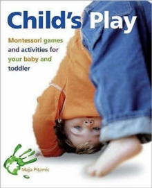Child's Play : Montessori Games and Activities for Your Baby and Toddler, Paperback