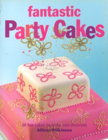 Fantastic Party Cakes : 20 Fun Cakes to Make and Decorate, Paperback