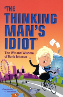 The Thinking Man's Idiot : The Wit and Wisdom of Boris Johnson, Paperback