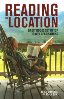 Reading on Location : A Guide to Great Books Set in the World's Top Destinations, Paperback