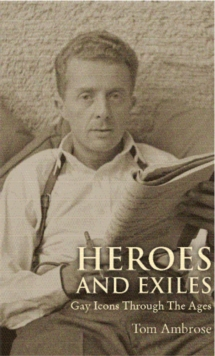 Heroes and Exiles : Gay Icons Through the Ages, Paperback