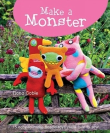 Make a Monster : Over 15 Easy-to-make Fleecie Toys You'll Love to Sew, Hardback