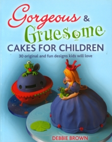 Gorgeous and Gruesome Cakes for Children, Paperback