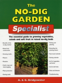 The No Dig Garden Specialist : The Essential Guide to Growing Vegetables, Salads and Soft Fruit in Raised No-dig Beds, Paperback
