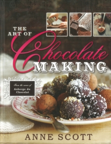 The Art of Chocolate Making : From the Owner of Auberge du Chocolat, Hardback