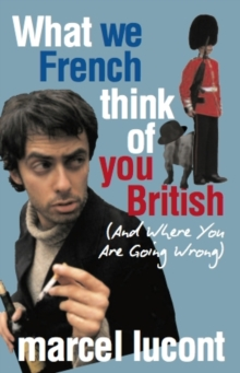 What We French Think of You British - and Where You are Going Wrong, Paperback