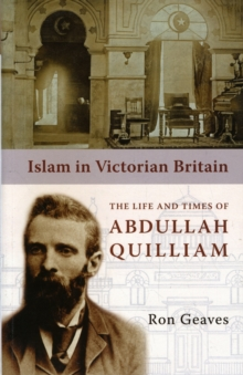 Islam in Victorian Britain : The Life and Times of Abdullah Quilliam, Paperback Book