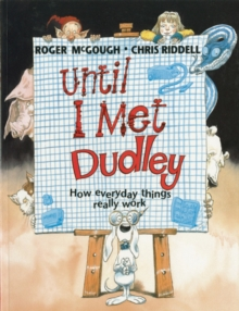 Until I Met Dudley : How Everyday Things Really Work, Paperback Book