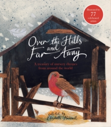 Over the Hills and Far Away : A Treasury of Nursery Rhymes from Around the World, Hardback