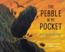 The Pebble in My Pocket : A History of Our Earth, Paperback