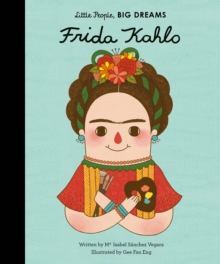 Little People, Big Dreams: Frida Kahlo, Hardback