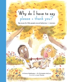 The Life and Soul Library: Why Do I Have to Say Please and Thank You? : Big Issues for Little People Around Behaviour and Manners, Hardback