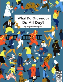 What Do Grown-Ups Do All Day?, Hardback