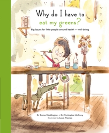 The Life and Soul Library: Why Do I Have to Eat My Greens? : Big Issues for Little People Around Health and Well-Being, Hardback