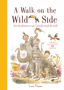 A Walk on the Wild Side : Filled with Facts and Over 60 Creatures, Hardback Book