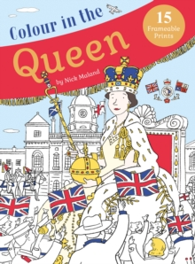 Colour in the Queen : Celebrate the Queen's Life with 15 Frameable Prints, Paperback Book