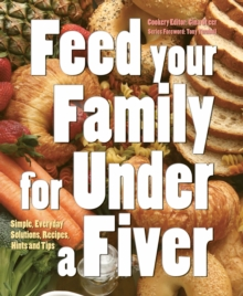 Feed Your Family for Under a Fiver : Simple, Everyday Solutions, Recipes and Tips, Paperback Book