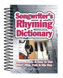 Songwriter's Rhyming Dictionary : Quick, Simple & Easy to Use. Rock, Pop, Folk & Hip Hop, Spiral bound