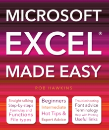 Microsoft Excel Made Easy : Hot Tips for Beginners, Intermediate and Advanced., Paperback