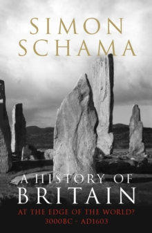A History of Britain : At the Edge of the World? 3000 BC-AD 1603 At the Edge of the World? 3000 BC-AD 1603 v. 1, Paperback