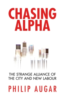 Chasing Alpha : How Reckless Growth and Unchecked Ambition Ruined the City's Golden Decade, Hardback