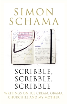 Scribble, Scribble, Scribble : Writing on Ice Cream, Obama, Churchill and My Mother, Hardback