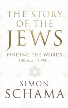 The Story of the Jews : Finding the Words (1000 BCE - 1492), Hardback