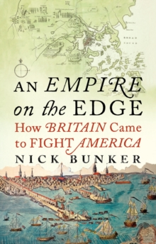 An Empire On The Edge : How Britain Came to Fight America, Hardback