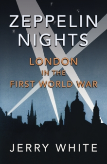 Zeppelin Nights : London in the First World War, Hardback