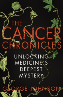 The Cancer Chronicles : Unlocking Medicine's Deepest Mystery, Hardback Book