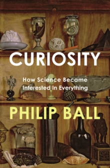 Curiosity : How Science Became Interested in Everything, Hardback Book