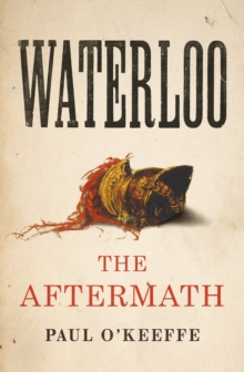 Waterloo : The Aftermath, Hardback Book