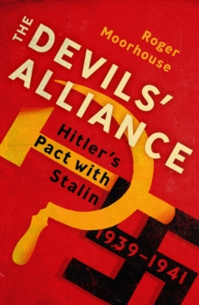 The Devil's Alliance : Hitler's Pact with Stalin, 1939-1941, Hardback