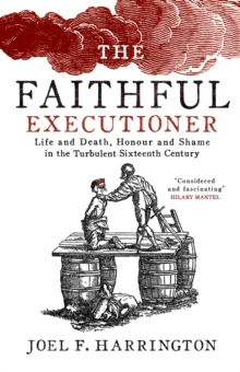 The Faithful Executioner : Life and Death in the Sixteenth Century, Hardback Book