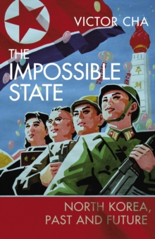 The Impossible State : North Korea, Past and Future, Hardback