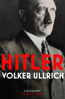 Hitler: A Biography : Ascent 1889-1939 Volume 1, Hardback Book