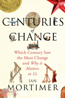 Centuries of Change : Which Century Saw the Most Change?, Hardback
