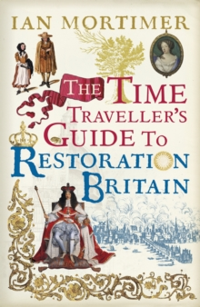 Time Traveller's Guide to Restoration Britain : Life in the Age of Samuel Pepys, Isaac Newton and the Great Fire of London, Hardback Book
