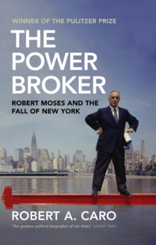 The Power Broker : Robert Moses and the Fall of New York, Hardback