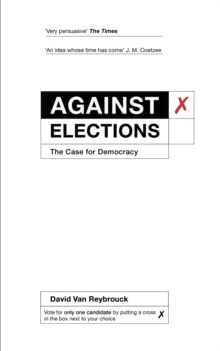 Against Elections : The Case for Democracy, Paperback