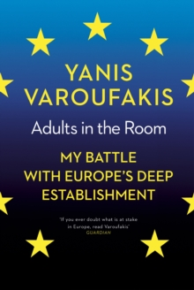Adults in the Room : My Battle with Europe's Deep Establishment, Hardback Book